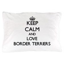 Keep calm and love Border Terriers Pillow Case