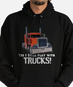 Yes I Still Play With Trucks! Hoodie (dark)