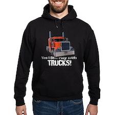 Yes I Still Play With Trucks! Hoody