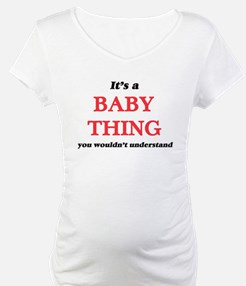 It's a Baby thing, you would Shirt