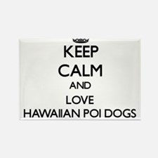 Keep calm and love Hawaiian Poi Dogs Magnets