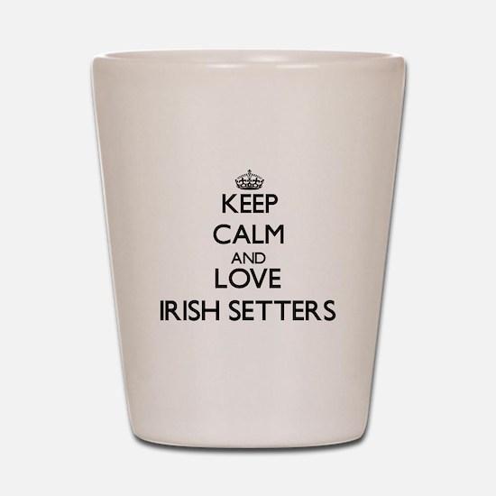 Keep calm and love Irish Setters Shot Glass