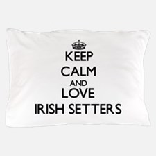 Keep calm and love Irish Setters Pillow Case