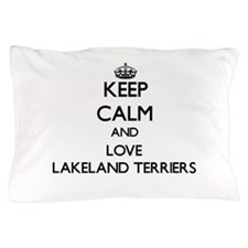 Keep calm and love Lakeland Terriers Pillow Case