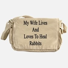 My Wife Lives And Loves To Heal Rabb Messenger Bag