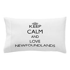 Keep calm and love Newfoundlands Pillow Case