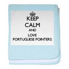 Keep calm and love Portuguese Pointer baby blanket