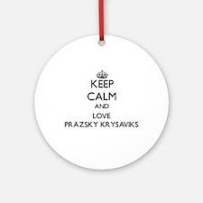 Keep calm and love Prazsky Krysav Ornament (Round)