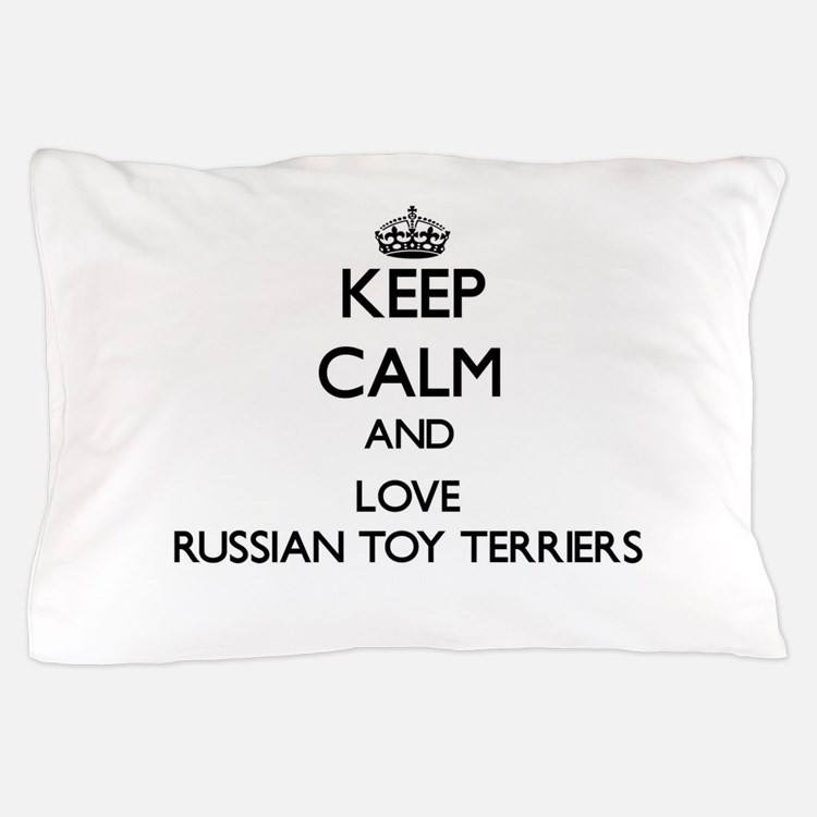 Keep calm and love Russian Toy Terrier Pillow Case