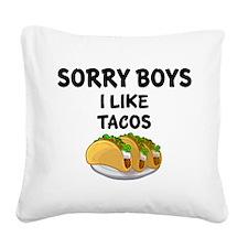 SORRY BOYS. I LIKE TACOS. Square Canvas Pillow