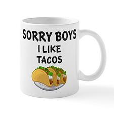 SORRY BOYS. I LIKE TACOS. Mugs
