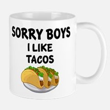 SORRY BOYS. I LIKE TACOS. Mugs