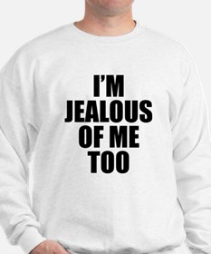 I'M JEALOUS OF ME TOO Sweatshirt