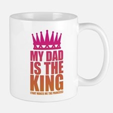 My Dad Is The King That Makes Me The Princess Mugs