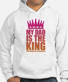 My Dad Is The King That Makes Me The Princess Hood