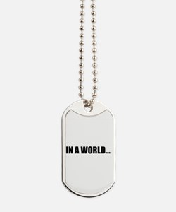 IN A WORLD... Dog Tags