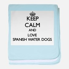 Keep calm and love Spanish Water Dogs baby blanket