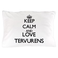 Keep calm and love Tervurens Pillow Case