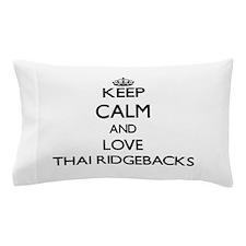 Keep calm and love Thai Ridgebacks Pillow Case