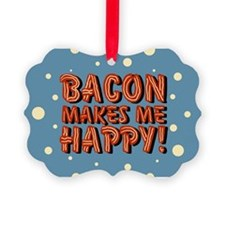 bacon-makes-me-happy_b.png Ornament