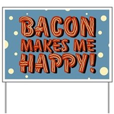 bacon-makes-me-happy_b.png Yard Sign