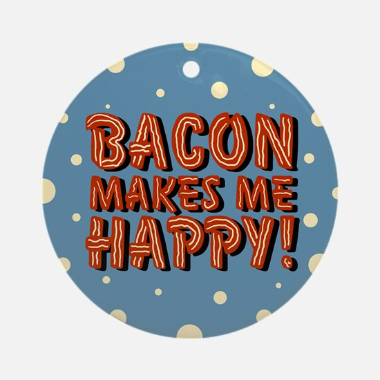 bacon-makes-me-happy_b.png Ornament (Round)