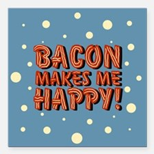 "bacon-makes-me-happy_b.png Square Car Magnet 3"" x"