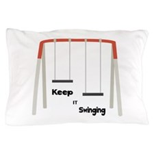 Keep It Swinging Pillow Case