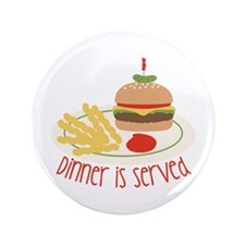 "Dinner Is Served 3.5"" Button"