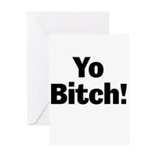 Yo Bitch! Greeting Cards