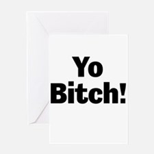 Yo Bitch! Greeting Cards