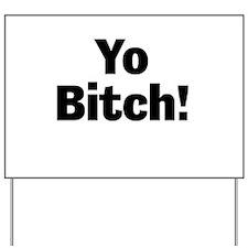 Yo Bitch! Yard Sign