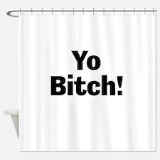 Yo Bitch! Shower Curtain