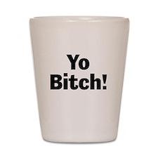 Yo Bitch! Shot Glass