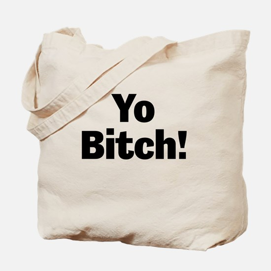 Yo Bitch! Tote Bag