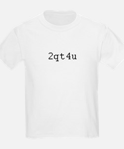 2qt4u - Too cute for you T-Shirt