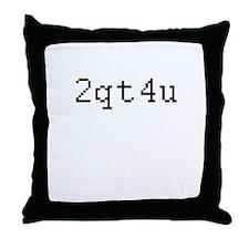2qt4u - Too cute for you Throw Pillow