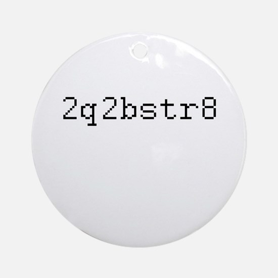2q2bstr8 - Too cute to be straight Ornament (Round