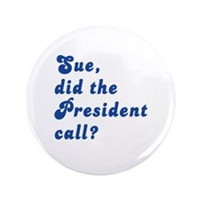 """VEEP Did the President Call? 3.5"""" Button"""