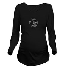 KEEP PORTLAND WEIRD Long Sleeve Maternity T-Shirt