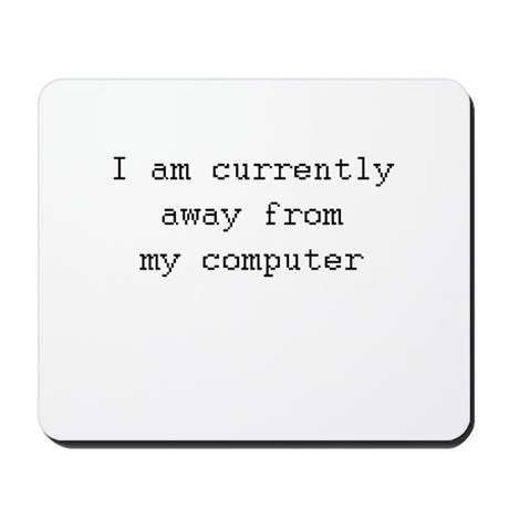 away from my computer Mousepad