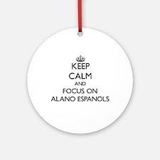 Keep calm and focus on Alano Espa Ornament (Round)