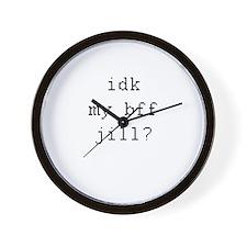 idk my bff jill? Wall Clock