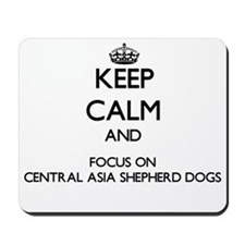 Keep calm and focus on Central Asia Shep Mousepad