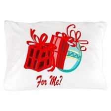 For Me? Pillow Case