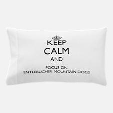 Keep calm and focus on Entlebucher Mou Pillow Case