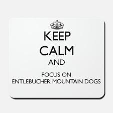 Keep calm and focus on Entlebucher Mount Mousepad
