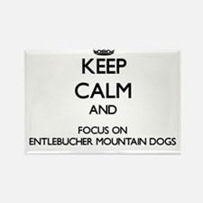 Keep calm and focus on Entlebucher Mountai Magnets