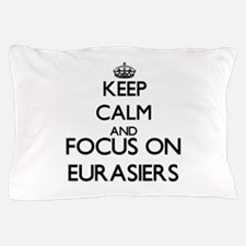 Keep calm and focus on Eurasiers Pillow Case