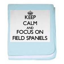 Keep calm and focus on Field Spaniels baby blanket